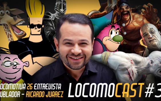 Locomocast #3 – Entrevista com o Dublador Ricardo Juarez