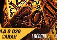 Locomocast #10 – Rola o D20 aê carai!