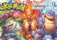 Locomocast #15 – Mundo Pokémon