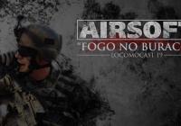"""Locomocast #19 – AirSoft – """"Fogo no Buraco!"""""""