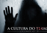 Locomocast #20 – A Cultura do Terror