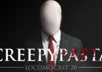Locomocast #21 – Creepypasta