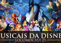 Locomocast #25 – Musicais da Disney