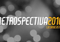 Locomocast #29 – Retrospectiva 2016
