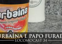 Locomocast #34 – Turbaína e Papo Furado