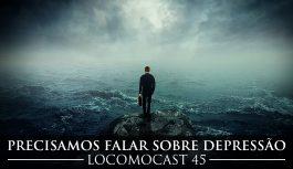 Locomocast #45 – Precisamos Falar Sobre Depressão