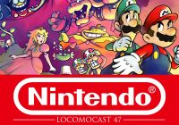 Locomocast #47 – Nintendo