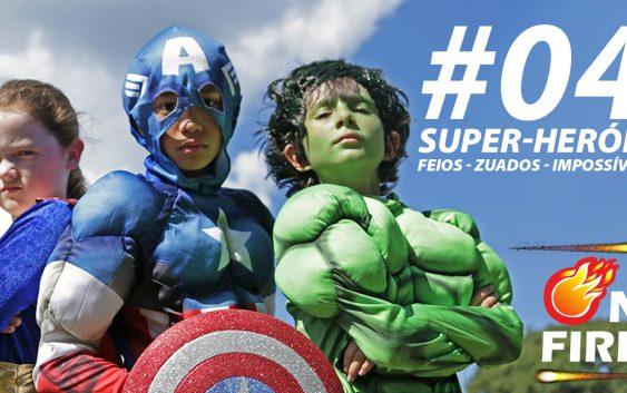 On Fire #4 – Super Heróis – Feios – Zuados – Impossíveis