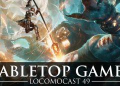 Locomocast #49 – Tabletop Games