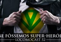 Locomocast #52 – E se Fôssemos Super-Heróis?