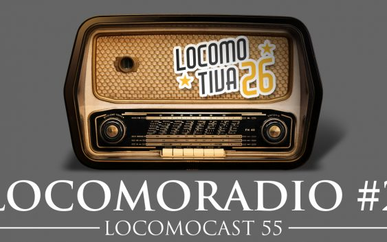 Locomocast #55 – Locomoradio 2