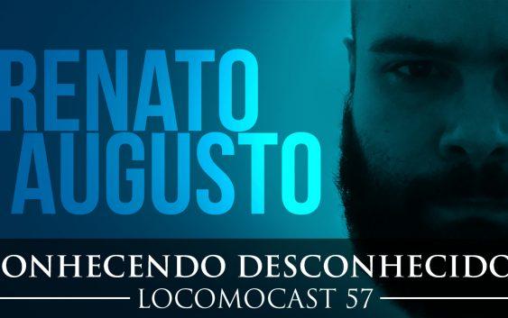 Locomocast #57 – Conhecendo Desconhecidos – Renato Augusto