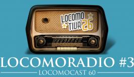Locomocast #60 – Locomoradio 3